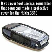 If you ever feel useless remember that someone made a protective cover for the nokia 3310